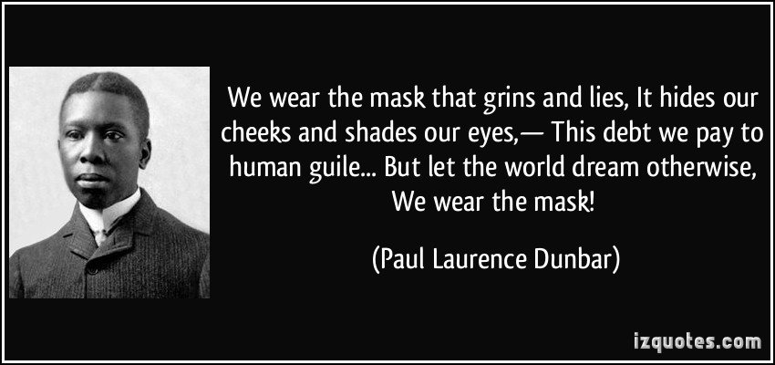an analysis of we wear the mask by paul lawrence dunbar We wear the mask : an analysis we wear the mask that grins and lies we wear the mask-paul laurence dunbar when you sign up for medium.